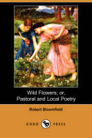 Wild Flowers; Or, Pastoral and Local Poetry (Dodo Press) (Paperback)