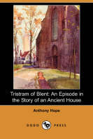 Tristram of Blent: An Episode in the Story of an Ancient House (Dodo Press) (Paperback)