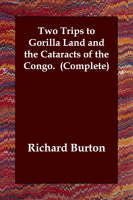 Two Trips to Gorilla Land and the Cataracts of the Congo. (Complete)