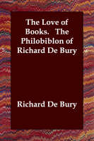 The Love of Books. The Philobiblon of Richard De Bury (Paperback)