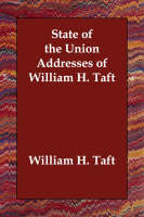 State of the Union Addresses of William H. Taft (Paperback)
