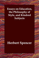 Essays on Education, the Philosophy of Style, and Kindred Subjects