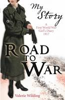Road to War: A First World War Girl's Diary, 1916-1917 - My Story (Paperback)