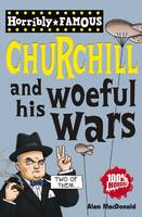 Winston Churchill and His Woeful Wars - Horribly Famous S. (Paperback)