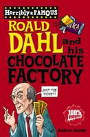 Roald Dahl and His Chocolate Factory - Horribly Famous S. (Paperback)