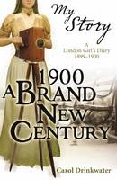 1900: A Brand-new Century: A London Girl's Diary, 1899-1900 - My Story (Paperback)