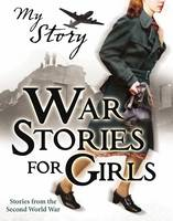 War Stories for Girls - My Story Collections (Paperback)