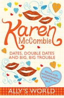 Dates, Double Dates and Big, Big Trouble - Ally's World (Paperback)