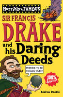 Sir Francis Drake and His Daring Deeds - Horribly Famous S. (Paperback)