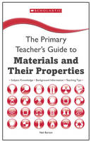 Materials and their Properties - The Primary Teachers Guide (Paperback)