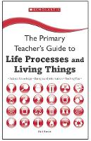 Life Processes and Living Things - The Primary Teachers Guide (Paperback)