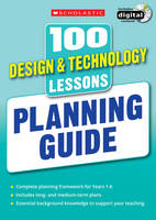 100 Design & Technology Lessons: Planning Guide - 100 Lessons - New Curriculum