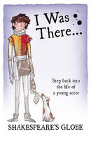 Shakespeare's Globe - I Was There (Paperback)