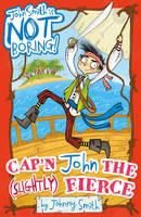 Cap'n John the (Slightly) Fierce - John Smith is NOT Boring! 1 (Paperback)
