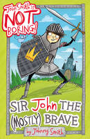 Sir John the (Mostly) Brave - John Smith is NOT Boring! 2 (Paperback)