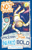 Spaceman John the (Nearly) Bold - John Smith is NOT Boring! 3 (Paperback)