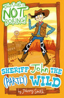 Sheriff John the (Partly) Wild - John Smith is NOT Boring! 4 (Paperback)