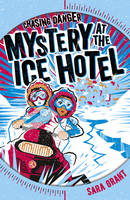 Mystery at the Ice Hotel - Chasing Danger 2 (Paperback)