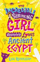 The Incredible Shrinking Girl Absolutely Loves Ancient Egypt - The Incredible Shrinking Girl 4 (Paperback)
