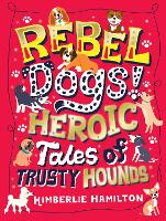 Rebel Dogs! Heroic Tales of Trusty Hounds