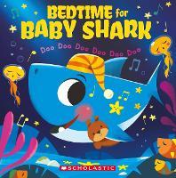 Bedtime for Baby Shark: Doo Doo Doo Doo Doo Doo