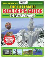 The Ultimate Builder's Guide in Minecraft (GamesMaster Presents) (Paperback)