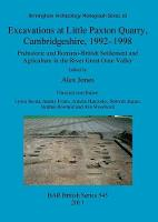 Excavations at Little Paxton Quarry, Cambridgeshire, 1992 - 1998: Excavations at Little Paxton Quarry, Cambridgeshire, 1992-1998 Birmingham Archaeology Monograph Series 10 - British Archaeological Reports British Series (Paperback)