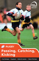 Skills: Rugby - Passing, Catching, Kicking - Know the Game (Paperback)