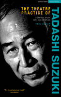 The Theatre Practice of Tadashi Suzuki: A critical study with video examples - Performance Books (Hardback)