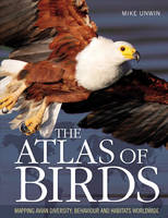 The Atlas of Birds: Mapping Avian Diversity, Behaviour and Habitats Worldwide (Paperback)