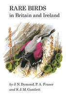 Rare Birds in Britain and Ireland - Poyser Monographs (Hardback)