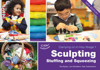 Sculpting, Stuffing and Squeezing - Carrying on in Key Stage 1 (Paperback)
