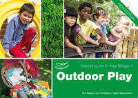 Outdoor Play Carrying on in Key Stage 1 - Carrying on in Key Stage 1 (Paperback)