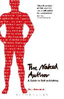 The Naked Author - A Guide to Self-publishing (Paperback)