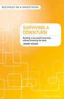 Surviving a Downturn: Building a Successful Business...Without Breaking the Bank - Business on a Shoestring (Paperback)