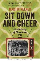 Sit Down and Cheer: A History of Sport on TV - Wisden Sports Writing (Paperback)