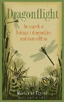 Dragonflight: In Search of Britain's Dragonflies and Damselflies (Hardback)