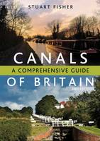 The Canals of Britain: A Comprehensive Guide (Paperback)