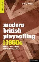 Modern British Playwriting: The 1950s: Voices, Documents, New Interpretations - Decades of Modern British Playwriting (Hardback)