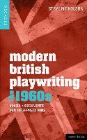 Modern British Playwriting: The 1960s: Voices, Documents, New Interpretations - Decades of Modern British Playwriting (Hardback)