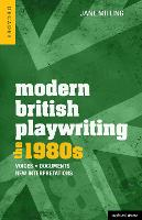 Modern British Playwriting: The 1980s: Voices, Documents, New Interpretations - Decades of Modern British Playwriting (Hardback)