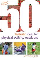 50 Fantastic Ideas for Physical Activity Outdoors - 50 Fantastic Ideas (Paperback)