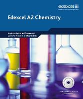 Edexcel A Level Science: A2 Chemistry Implementation and Assessment Guide for Teachers and Technicians - Edexcel GCE Chemistry