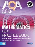 AQA GCSE Mathematics A-A* Practice Book: including Modular and Linear Practice Exam Papers - AQA GCSE Maths 2010 (Paperback)
