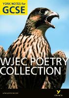 WJEC Poetry Collection: York Notes for GCSE (Grades A*-G) - York Notes (Paperback)