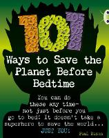 Bug Club Independent Non Fiction Year 4 Grey B 101 Ways to Save the Planet Before Bedtime - BUG CLUB (Paperback)