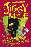 Jiggy McCue: The Iron, The Switch and The Broom Cupboard - Jiggy McCue (Paperback)