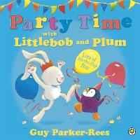 Littlebob and Plum: Party Time with Littlebob and Plum - Littlebob and Plum (Hardback)