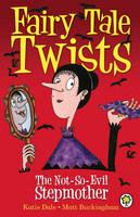 The Not-so-evil Stepmother - Fairy Tale Twists 3 (Hardback)