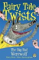 Fairy Tale Twists: The Big Bad Werewolf - Fairy Tale Twists (Paperback)